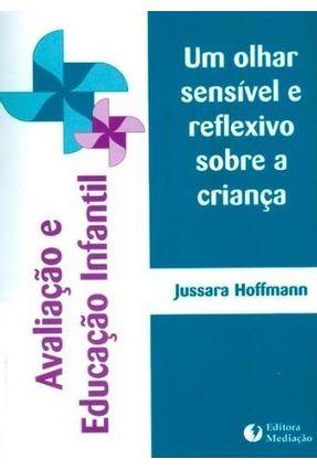 Avaliação e Educação Infantil - Um Olhar Sensível e Reflexivo Sobre A Criança - 20ª Ed. 2015 - Hoffmann,Jussara pdf epub