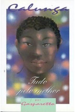 Calunga - Tudo Pelo Melhor - Gasparetto,Luiz Antonio   Tagrny.org