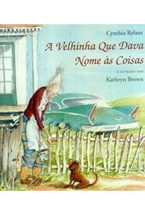 A Velhinha que Dava Nome Às Coisas - Brown,Kathryn | Tagrny.org