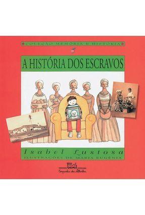 A História dos Escravos - Col. Memória e História - Lustosa,Isabel | Tagrny.org