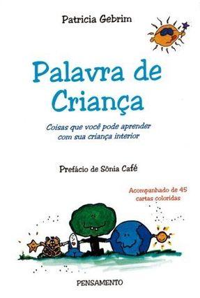 Palavra de Criança - Coisas Que Você Pode Aprender Com Sua Criança Interior - Gebrim,Patricia | Tagrny.org