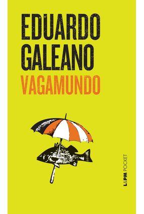 Vagamundo - Col. L&pm Pocket - Galeano,Eduardo | Hoshan.org