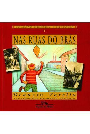 Nas Ruas do Brás - Col. Memórias e História - Varella,Drauzio   Tagrny.org