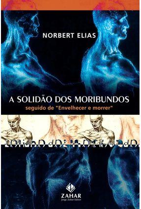 A Solidao dos Moribundos - Elias,Norbert | Hoshan.org