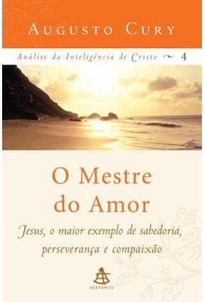 O Mestre do Amor - Análise da Inteligência de Cristo - Vol. 4 - Cury,Augusto | Hoshan.org