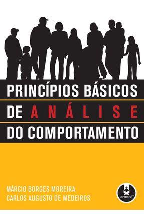 Princípios Básicos de Análise do Comportamento - Medeiros,Carlos Augusto de Moreira,Márcio Borges | Tagrny.org