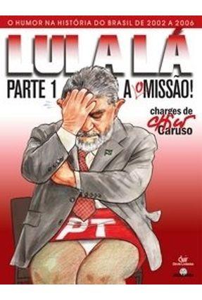Lula Lá - A [O]Missão - Parte 1 - Caruso,Chico   Hoshan.org