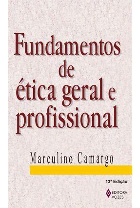 Fundamentos de Etica Geral e Profissional - 6ª Ed. - Camargo,Marculino   Hoshan.org