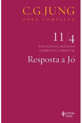 Resposta a Jó - Psicologia e Religião Ocidental e Oriental - Col. Obra Completa - Vol. 11/4 - 8ª Ed. - 2011 - Jung,Carl Gustav | Tagrny.org