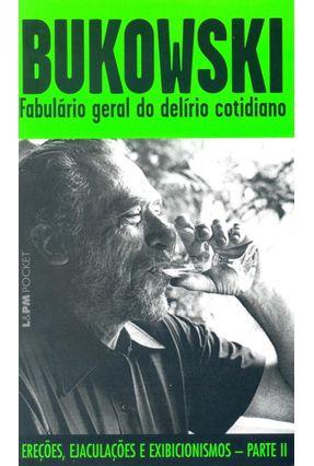 Fabulario Geral do Delírio Cotidiano - Col. L&pm Pocket - Bukowski,Charles pdf epub