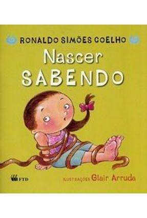 Nascer Sabendo - Col. Primeiras Histórias - Ed. Ed. Renovado - Coelho,Ronaldo Simoes | Tagrny.org