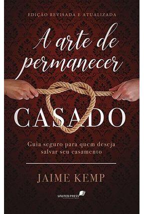 A Arte de Permanecer Casado - Kemp,Jaime | Tagrny.org