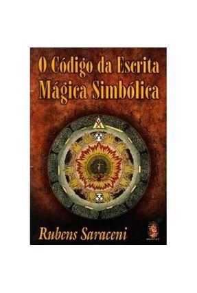 O Código da Escrita Mágica Simbólica - Saraceni,Rubens pdf epub