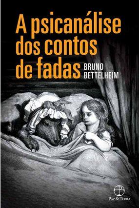 A Psicanálise Dos Contos de Fadas - Bettelheim,Bruno | Hoshan.org