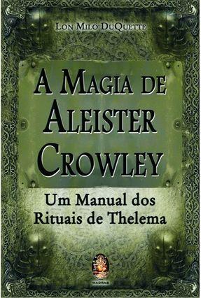 A Magia de Aleister Crowley - Um Manual dos Rituais de Thelema - Sergio,Luiz | Hoshan.org
