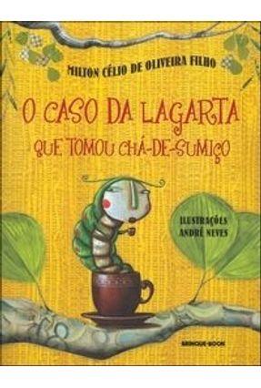 O Caso da Lagarta que Tomou Chá-de-sumiço - Oliveira Filho,Milton Célio de   Tagrny.org