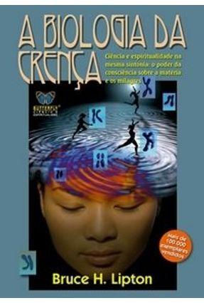 A Biologia da Crença - Lipton,Bruce H., Ph.D.   Hoshan.org