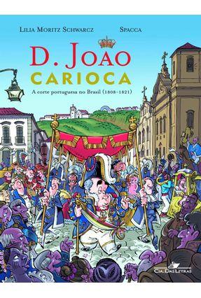 D. João Carioca - A Corte Portuguesa no Brasil (1808-21) - Schwarcz,Lilia Moritz Spacca pdf epub