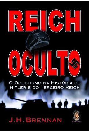 Reich Oculto - O Ocultismo na História de Hitler e do Terceiro Reich - Brennan,J. H. pdf epub