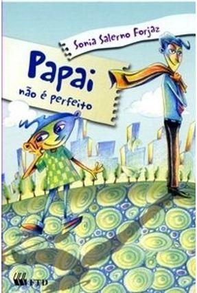 Papai Não É Perfeito - Col. Recomeço - Forjaz,Sonia Salerno | Tagrny.org