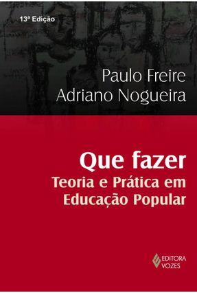 Que Fazer -  Teoria e Prática Em Educação - Freire,Paulo pdf epub