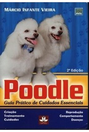 Edição antiga - Poodle Guia Pratico de Cuidados Essenciais - Infante Vieira,Marcio | Hoshan.org