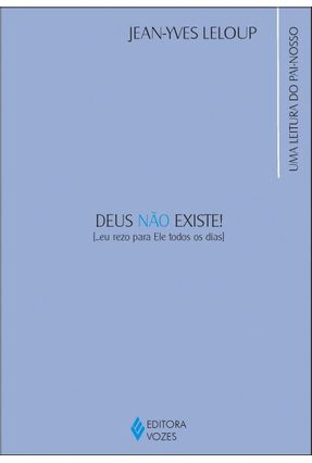 Deus Não Existe ! ... Eu Rezo para Ele Todos os Dias - Leloup,Jean - Yves | Hoshan.org