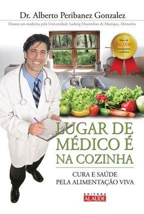Lugar de Médico É na Cozinha - Gonzalez,Alberto Peribanez   Tagrny.org
