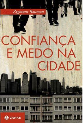 Edição antiga - Confiança e Medo na Cidade - Bauman,Zygmunt | Hoshan.org