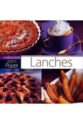 Edição antiga - Lanches - Col. 100% Prazer - Larousse pdf epub