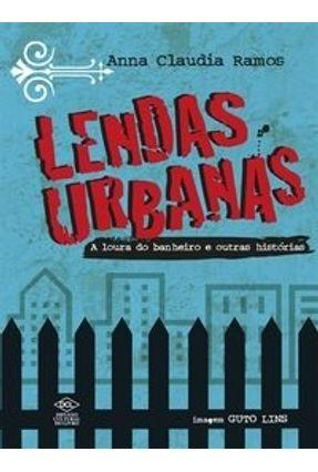 Lendas Urbanas - A Loura do Banheiro e Outras Histórias - Ramos,Anna Claudia | Tagrny.org