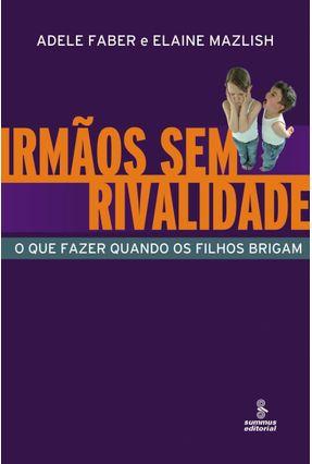 Irmãos Sem Rivalidade - O que Fazer Quando os Filhos Brigam - Faber,Adele | Tagrny.org