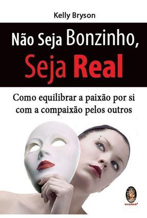 Não Seja Bonzinho, Seja Real - Bryson,Kelly | Hoshan.org
