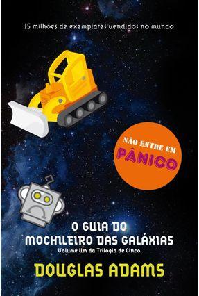 O Guia do Mochileiro Das Galáxias - Série o Mochileiro Das Galáxias - Vol. 1 - Adams,Douglas | Tagrny.org