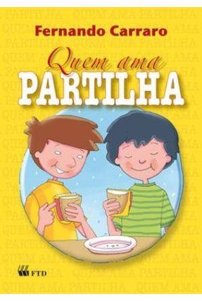 Quem Ama Partilha - Conforme A Nova Ortografia - Carraro,Fernando   Hoshan.org