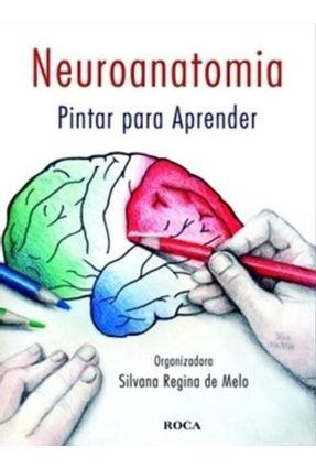 Neuroanatomia - Pintar para Aprender - Melo,Silvana Regina de pdf epub