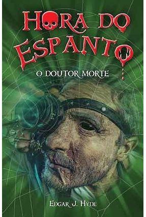 Hora do Espanto - O Doutor Morte - Hyde,Edgar J. pdf epub