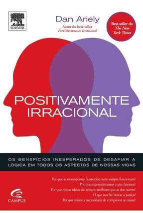 Positivamente Irracional - Os Benefícios Inesperados de Desafiar A Lógica Em Todos Os Aspectos - Ariely,Dan | Hoshan.org