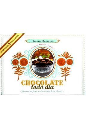 Chocolate Todo Dia - 119 Receitas para Todo Mundo Se Derreter - Bacellar,Heloísa | Hoshan.org