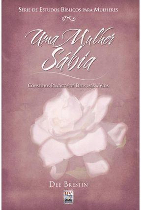 Uma Mulher Sábia - Série de Estudos Bíblicos para Mulheres - Brestin,Dee | Tagrny.org