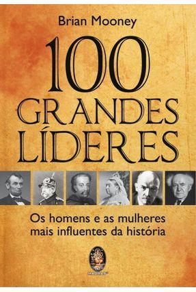 100 Grandes Líderes - Os Homens e As Mulheres Mais Influentes da História - Mooney,Brian pdf epub