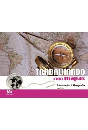 Trabalhando Com Mapas - Introdução À Geografia - 6º Ano - 27ª Ed. 2010 - Editora Atica | Hoshan.org