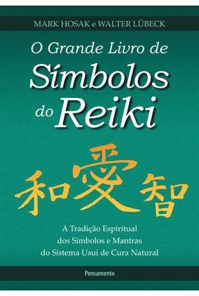 O Grande Livro de Símbolos do Reiki - a Tradição Espiritual Dos Símbolos e Mantras do Sistema Usui de Cura Natural - Hosak,Mark | Nisrs.org