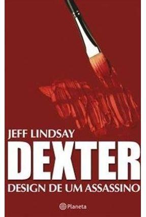 Dexter - Design de Um Assassino - Lindsay ,Jeff | Hoshan.org