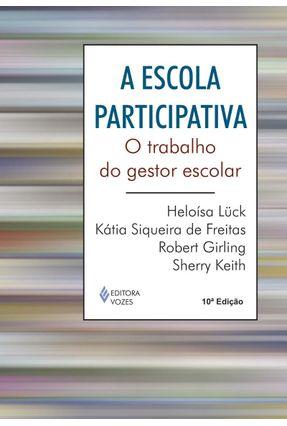 A Escola Participativa - o Trabalho do Gestor Escolar - 8ª Ed. - Luck,Heloisa | Tagrny.org