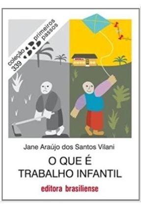 O Que É Trabalho Infantil - Col. Primeiros Passos - Araújo Dos Santos Vilani,Jane pdf epub
