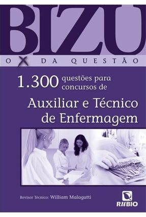 Bizu de Auxiliar e Tecnico de Enfermagem - 1300 Questoes Para Concursos - 1ª Ed. 2011 - Malagutti,William | Tagrny.org