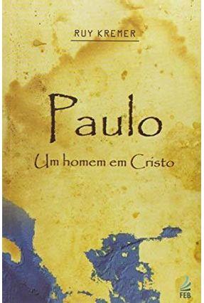 Paulo - Um Homem Em Cristo - Kremer,Ruy | Tagrny.org