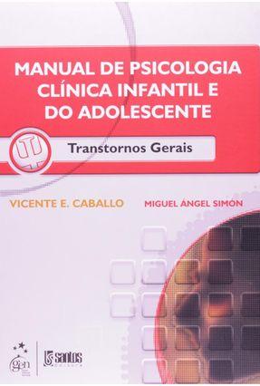 Manual de Psicologia Clínica Infantil e do Adolescente - Transtornos Gerais - Caballo,Vicente E. Simon,Miguel Angel | Hoshan.org