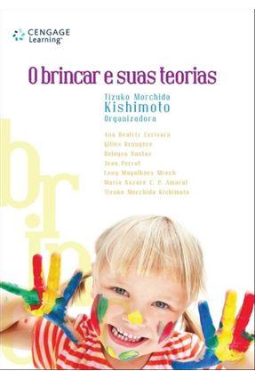 O Brincar e Suas Teorias - Kishimoto,Tizuko Morchida | Hoshan.org